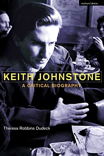 Keith Johnstone: A Critical Biography from Methuen Drama