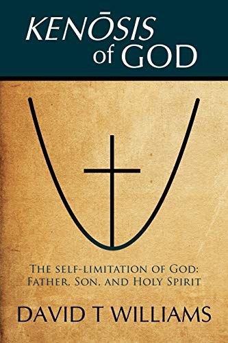 Kenosis Of God: The Self-Limitation Of God - Father, Son, And Holy Spirit from iUniverse