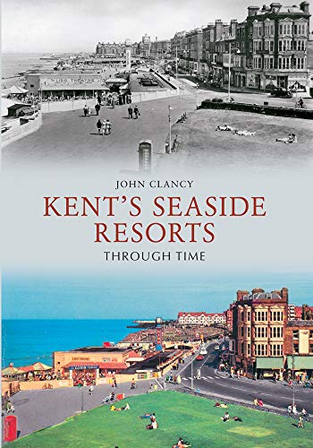 Kent's Seaside Resorts Through Time from Amberley Publishing