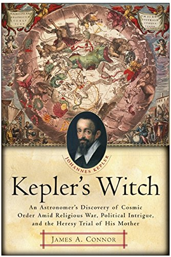 Kepler's Witch: An Astronomer's Discovery of Cosmic Order Amid Religious War, Political Intrigue, and the Heresy Trial of His Mother from HarperOne