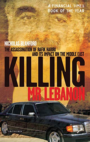 Killing Mr Lebanon: The Assassination of Rafik Hariri and Its Impact on the Middle East from I. B. Tauris & Company