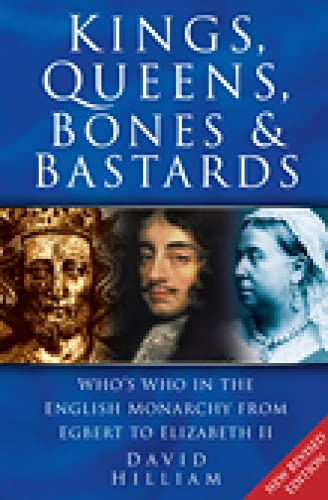 Kings, Queens, Bones & Bastards: Who's Who in the English Monarchy from Egbert to Elizabeth II from The History Press