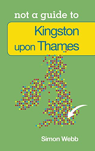Kingston upon Thames: Not a Guide to from The History Press