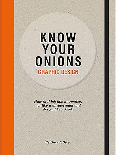 Know Your Onions: Graphic Design: How to Think Like a Creative, Act Like a Businessman and Design Like a God from Bis Publishers