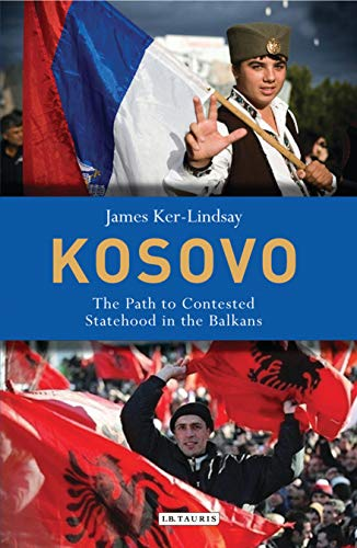 Kosovo: The Path to Contested Statehood in the Balkans (Library of European Studies) from I. B. Tauris & Company