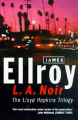 L.A. Noir: The Lloyd Hopkins Trilogy: Blood on the Moon, Because the Night, Suicide Hill from Arrow