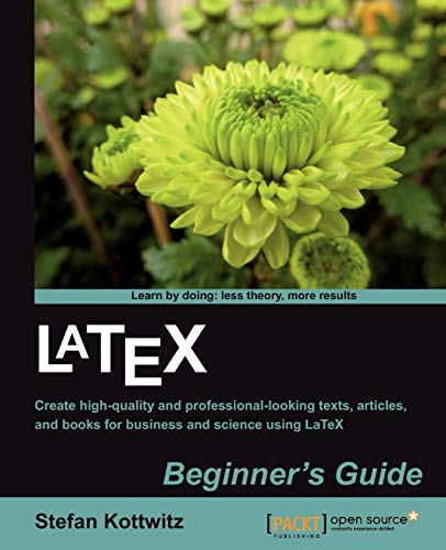 LaTeX Beginner's Guide: Create high-quality, professional-looking documents and books for business and science using LaTeX from Packt Publishing