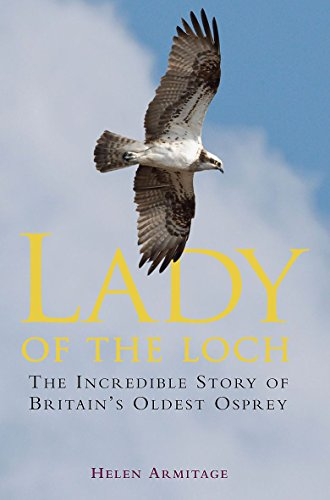 Lady of the Loch: The Incredible Story of Britain's Oldest Osprey from Constable