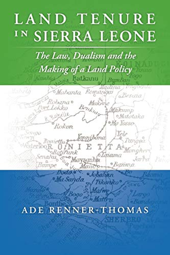 Land Tenure In Sierra Leone: The Law, Dualism And The Making Of A Land Policy from AuthorHouse