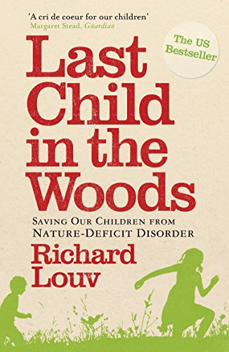 Last Child in the Woods: Saving Our Children from Nature-deficit Disorder from Atlantic Books