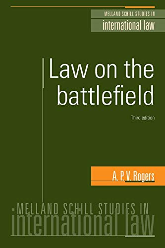 Law on the Battlefield: 3rd Edition (Melland Schill Studies in International Law) from Manchester University Press