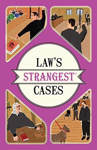 Law's Strangest Cases: Extraordinary but True Tales from Over Five Centuries of Legal History from Pavilion Books