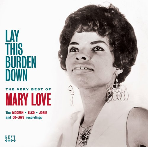 Lay This Burden Down ~ The Very Best Of Mary Love