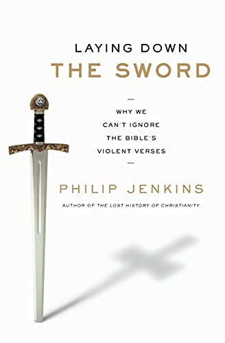 Laying Down the Sword: Why We Can't Ignore the Bible's Violent Verses Christianity Became More Peaceful than Islam from HarperOne