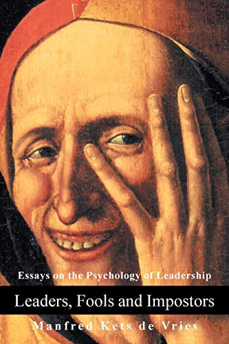 Leaders, Fools and Impostors: Essays on the Psychology of Leadership from iUniverse
