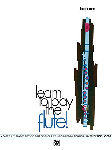 Learn to Play the Flute!, Bk 1: A Carefully Graded Method That Develops Well-Rounded Musicianship (Learn to Play (Paperback)) from Alfred Music