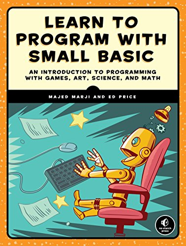 Learn to Program with Small Basic: An Introduction to Programming with Games, Art, Science, and Math from No Starch Press