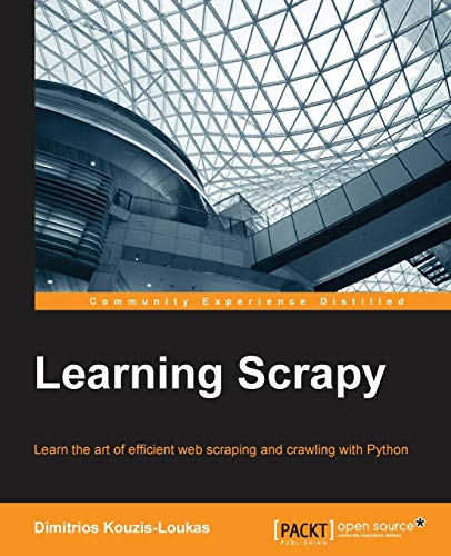 Learning Scrapy: Learn the art of effi cient web scraping and crawling with Python from Packt Publishing