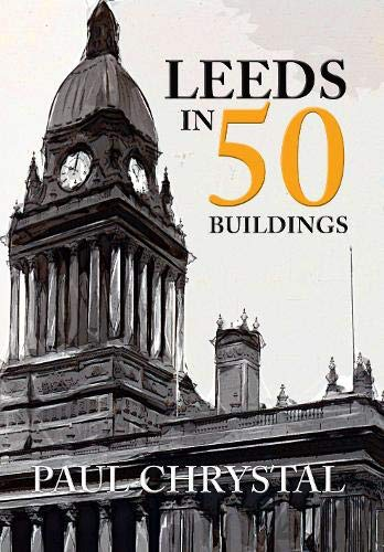 Leeds in 50 Buildings from Amberley Publishing