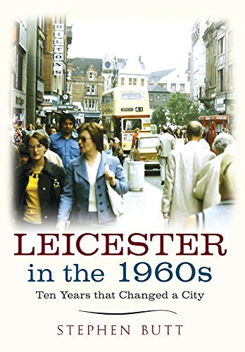 Leicester in the 1960s: Ten Years That Changed a City from Amberley Publishing