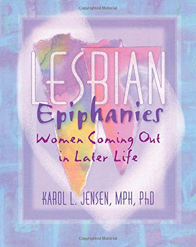 Lesbian Epiphanies: Women Coming Out in Later Life (Haworth Gay & Lesbian Studies) from Routledge