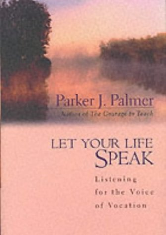Let Your Life Speak: Listening for the Voice of Vocation (A Jossey Bass Title) from Jossey Bass