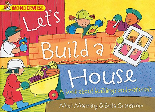Let's Build a House: a book about buildings and materials (Wonderwise) from Franklin Watts