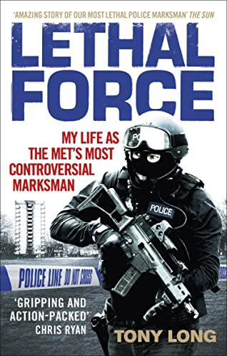 Lethal Force: My Life As the Met's Most Controversial Marksman from Ebury Press