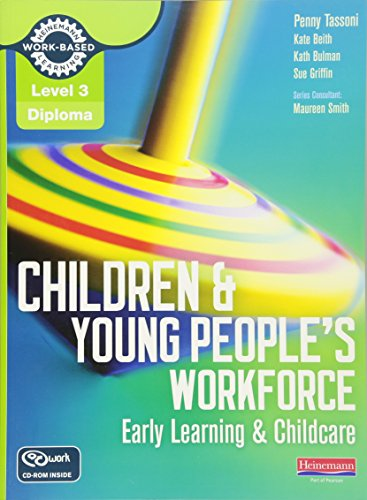 Children and Young People's Workforce: Early Learning & Childcare (Level 3 Diploma for the Children and Young Peopleâ s Workforce) from Heinemann