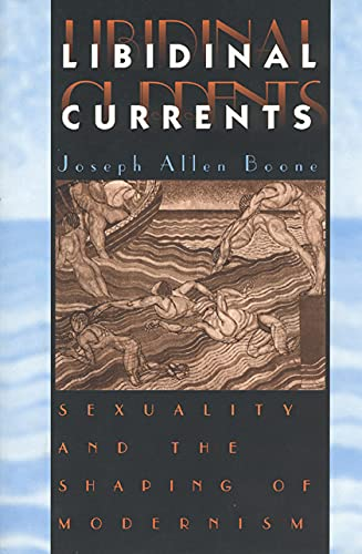 Libidinal Currents: Sexuality And The Shaping Of Modernism from University of Chicago Press