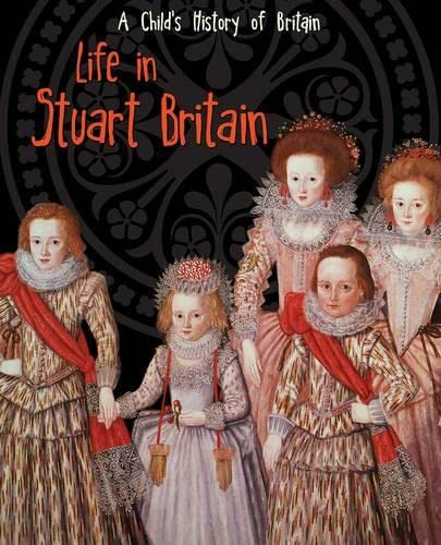 Life in Stuart Britain (A Child's History of Britain) from Raintree
