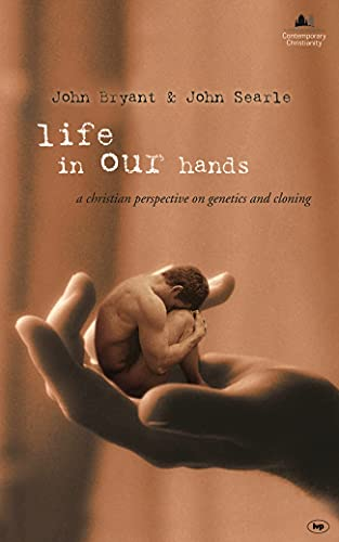 Life in Our Hands: A Christian Perspective On Genetics and Cloning from IVP