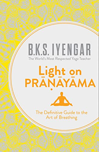 Light on Pranayama: The Definitive Guide to the Art of Breathing from Brand: Harper Thorsons