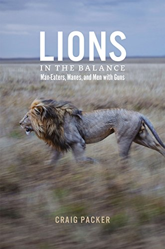 Lions in the Balance: Man-Eaters, Manes, and Men with Guns from University of Chicago Press