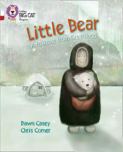 Little Bear: A folktale from Greenland: Band 10 White/Band 14 Ruby (Collins Big Cat Progress) from HarperCollins UK