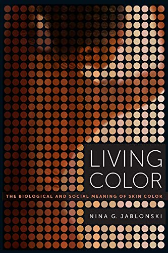 Living Color The Biological and Social Meaning of Skin Color from University of California Press