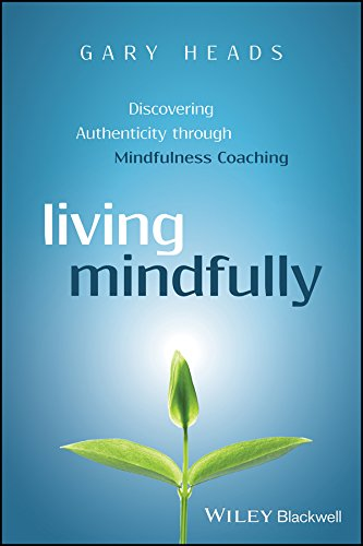 Living Mindfully: Discovering Authenticity Through Mindfulness Coaching from Wiley-Blackwell