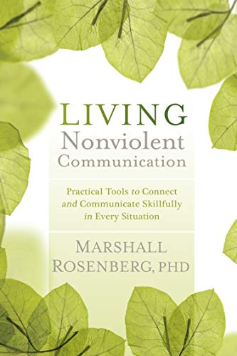 Living Nonviolent Communication: Practical Tools to Connect and Communicate Skillfully in Every Situation from Sounds True Inc