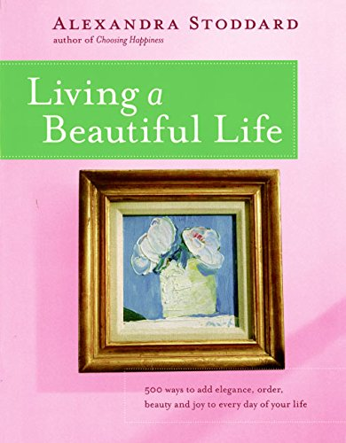 Living a Beautiful Life: 500 Ways to Add Elegance, Order, Beauty and Joy to Your Life from Avon Books
