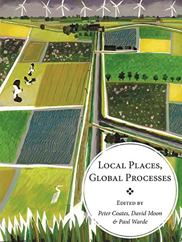 Local Places, Global Processes: Histories of Environmental Change in Britain and Beyond from Windgather Press