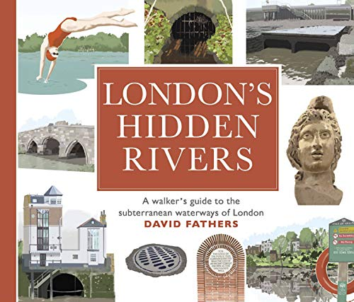 London's Hidden Rivers: A walker's guide to the subterranean waterways of London from Frances Lincoln