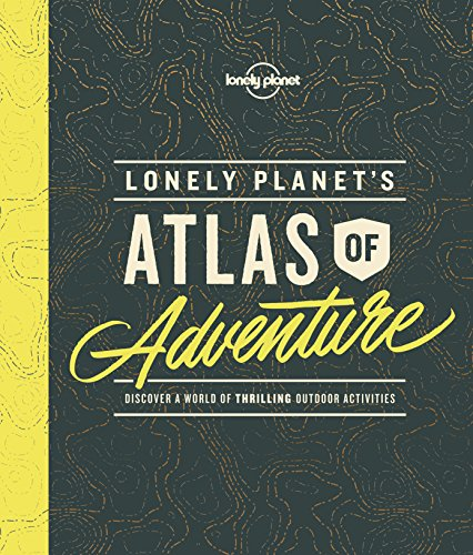 Lonely Planet's Atlas of Adventure from Lonely Planet Global Limited