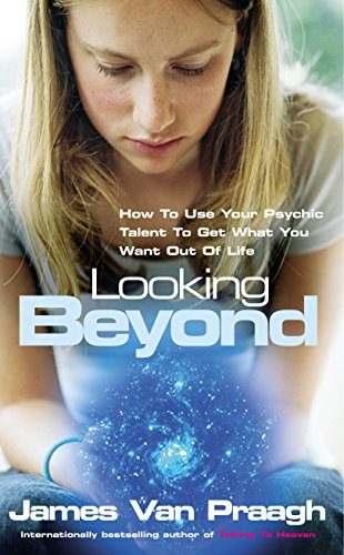 Looking Beyond: How To Use Your Psychic Talent To Get What You Want: How to Use Your Psychic Talent to Get What You Want Out of Life from Rider & Co
