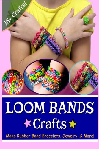 Loom Bands Crafts: Make Beautiful Rubber Band Bracelets, Jewelry, and More! from Createspace