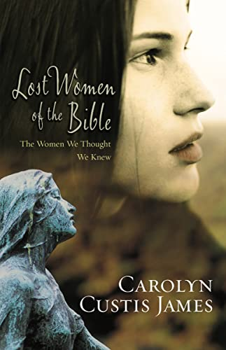 LOST WOMEN OF THE BIBLE: The Women We Thought We Knew from Zondervan