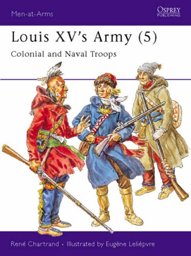 Louis XV's Army (5): Colonial and Naval Troops: v. 5 (Men-at-Arms) from Osprey Publishing