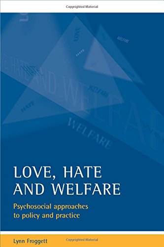 Love, hate and welfare: Psychosocial approaches to policy and practice from Policy Press