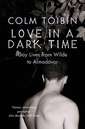 Love in a Dark Time: Gay Lives from Wilde to Almodovar from Picador