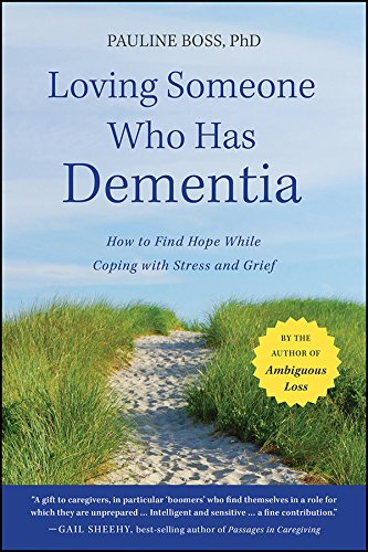 Loving Someone Who Has Dementia: How to Find Hope while Coping with Stress and Grief from Jossey-Bass
