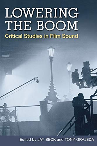 Lowering the Boom: Critical Studies in Film Sound from University of Illinois Press